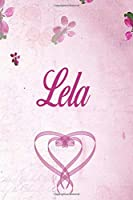 Lela: Personalized Name Notebook/Journal Gift For Women & Girls 100 Pages (Pink Floral Design) for School, Writing Poetry, Diary to Write in, Gratitude Writing, Daily Journal or a Dream Journal.