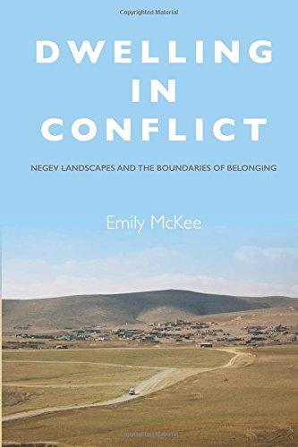 Download Dwelling in Conflict: Negev Landscapes and the Boundaries of Belonging 0804798303