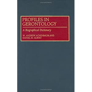 Profiles in Gerontology: A Biographical Dictionary (Contributions to the Study of)
