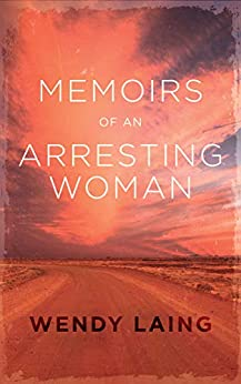 [Laing, Wendy]のMemoirs of an Arresting Woman (English Edition)