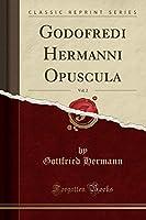 Godofredi Hermanni Opuscula, Vol. 2 (Classic Reprint)