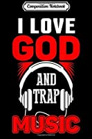 Composition Notebook: Urban Hip Hop I Love God And Trap Music Journal/Notebook Blank Lined Ruled 6x9 100 Pages