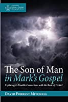The Son of Man in Mark's Gospel: Exploring its Possible Connections with the Book of Ezekiel (Australian College of Theology Monograph Series)