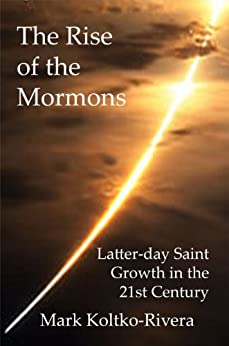 The Rise of the Mormons: Latter-day Saint Growth in the 21st Century by [Koltko-Rivera, Mark]