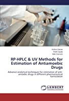RP-HPLC & UV Methods for Estimation of Antiamoebic Drugs: Advance analytical techniques for estimation of anti-amoebic drugs in different pharmaceutical formulation
