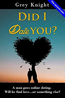 Did I date you? - The second year: A man goes online dating. Will he find love or something else? by [Knight, Grey]