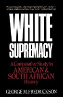 White Supremacy: A Comparative Study of American and South African History by George M. Fredrickson(1982-02-04)