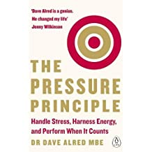 Pressure Principle: Handle Stress, Harness Energy, & Perform When It Counts The
