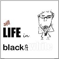 Still Life in Black & White