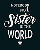 Notebook: no1 sister in the world1 - 50 sheets, 100 pages - 8 x 10 inches
