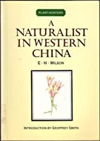Naturalist in Western China (Plant Hunter Series/2 Volumes in 1)