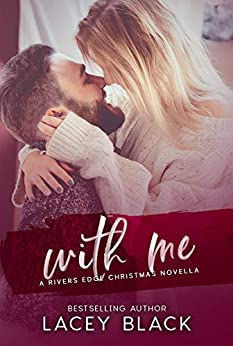 With Me: A Rivers Edge Christmas Novella by [Black, Lacey]