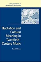 Quotation Cultural Meaning in Music (New Perspectives in Music History and Criticism)