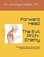 Forward Head: the Evil Arch-Enemy: A therapeutic analysis at Forward Head Syndrome & how to correct it.
