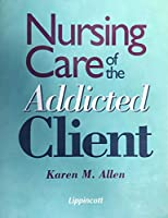 Nursing Care of the Addicted Client