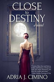 Close to Destiny: A Novel by [Cimino, Adria J.]