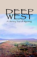 Deep West: A Literary Tour of Wyoming