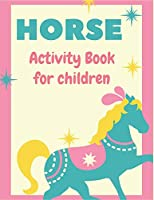 HORSE ACTIVITY BOOK FOR CHILDREN: A Fantastic Horse Colouring Book For Kids   A Fun Kid Workbook Game For Learning, Coloring, Dot To Dot, Mazes, and More! Amazing gifts for children