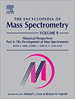 The Encyclopedia of Mass Spectrometry: Volume 9: Historical Perspectives Part A: The Development of Mass Spectrometry【洋書】 [並行輸入品]