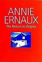 Annie Ernaux: The Return to Origins (Modern French Writers, 6)