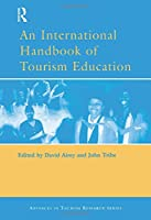 An International Handbook of Tourism Education (Advances in Tourism Research)