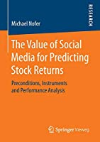 The Value of Social Media for Predicting Stock Returns: Preconditions, Instruments and Performance Analysis
