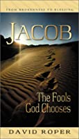 Jacob: The Fools God Chooses