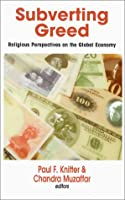 Subverting Greed: Religious Perspectives on the Global Economy (Faith Meets Faith Series)