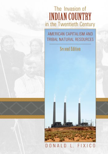 Download The Invasion of Indian Country in the Twentieth Century: American Capitalism and Tribal Natural Resources 1607321483