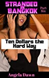 Stranded in Bangkok Part Six: Ten Dollars the Hard Way (English Edition)