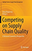 Competing on Supply Chain Quality: A Network Economics Perspective (Springer Series in Supply Chain Management)