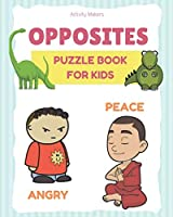 OPPOSITES Puzzle Book For Kids: A Fun Early Learning Children's Activity Book For Kids Aged 2-5 Year's Old
