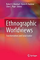 Ethnographic Worldviews: Transformations and Social Justice