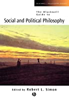 The Blackwell Guide to Social and Political Philosophy (Blackwell Philosophy Guides)