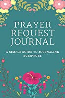 Prayer Request Journal: A Prayer Journal to Record Prayer Requests and Answered Prayers (Prayer Book, Bible Study Journal, Christian Notebook)