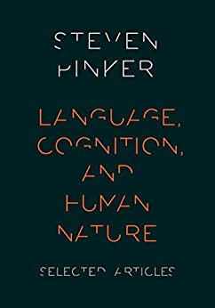 Language, Cognition, and Human Nature: Selected Articles by [Pinker, Steven]