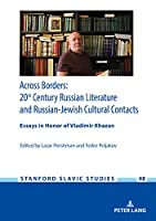 Across Borders: 20th Century Russian Literature and Russian-Jewish Cultural Contacts; Essays in Honor of Vladimir Khazan (Stanford Slavic Studies)