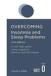 Overcoming Insomnia and Sleep Problems 2nd Edition: A self-help guide using cognitive behavioural techniques (Overcoming Books) (English Edition)