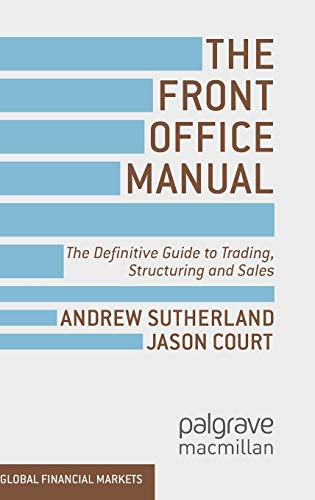 Download The Front Office Manual: The Definitive Guide to Trading, Structuring and Sales (Global Financial Markets) 1137030682