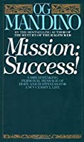 Mission: Success: A Breathtaking Personal Message of Hope and Happiness for a Successful Life
