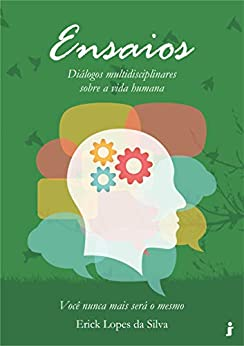 Ensaios – Diálogos multidisciplinares sobre a vida humana: Você nunca mais será o mesmo (Portuguese Edition) by [Silva, Erick Lopes da]