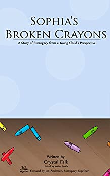 [Falk, Crystal A]のSophia's Broken Crayons: A Story of Surrogacy from a Young Child's Perspective (English Edition)