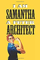 I AM SAMANTHA A FUTUR ARCHITECT  -NOTEBOOK: : Rosie the Riveter Believes That You Can Do It! Lined Notebook / Journal Gift, 120 Pages, 6x9, Soft Cover, Matte Finish