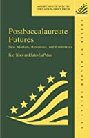 Postbaccalaureate Futures: New Markets, Resources, Credentials (AMERICAN COUNCIL ON EDUCATION/ORYX PRESS SERIES ON HIGHER EDUCATION)