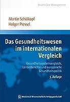 Das Gesundheitswesen im internationalen Vergleich: Gesundheitssystemvergleich, Laenderberichte und europaeische Gesundheitspolitik