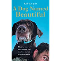 A Dog Named Beautiful: The true story of the Labrador who taught a Marine to love life again (English Edition)