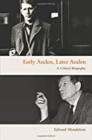 Early Auden, Later Auden: A Critical Biography