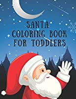 Santa Coloring Book For Toddlers: 85 Santa Coloring Pages for Toddler, Children. Perfect For Kids Age 2-4 years old. Cute Kids Christmas Coloring Pages.85 Beautiful Pages to Color with Santa Claus only.