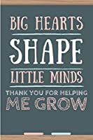 Big Hearts Shape Little Minds, Thank You For Helping Me Grow: Nursery Teacher Gift, Blank Lined. Paperback Composition Notebook Journal