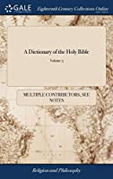A Dictionary of the Holy Bible: Containing an Historical Account of the Persons; ... Mentioned in ... the Old and New Testament, or in Those Called Apocrypha. in Three Volumes of 3; Volume 3